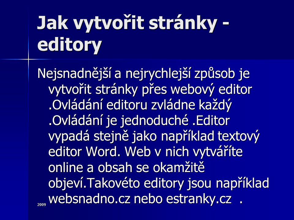 2009 Jak vytvořit stránky - editory Nejsnadnější a nejrychlejší způsob je vytvořit stránky přes webový editor.Ovládání editoru zvládne každý.Ovládání je jednoduché.Editor vypadá stejně jako například textový editor Word.