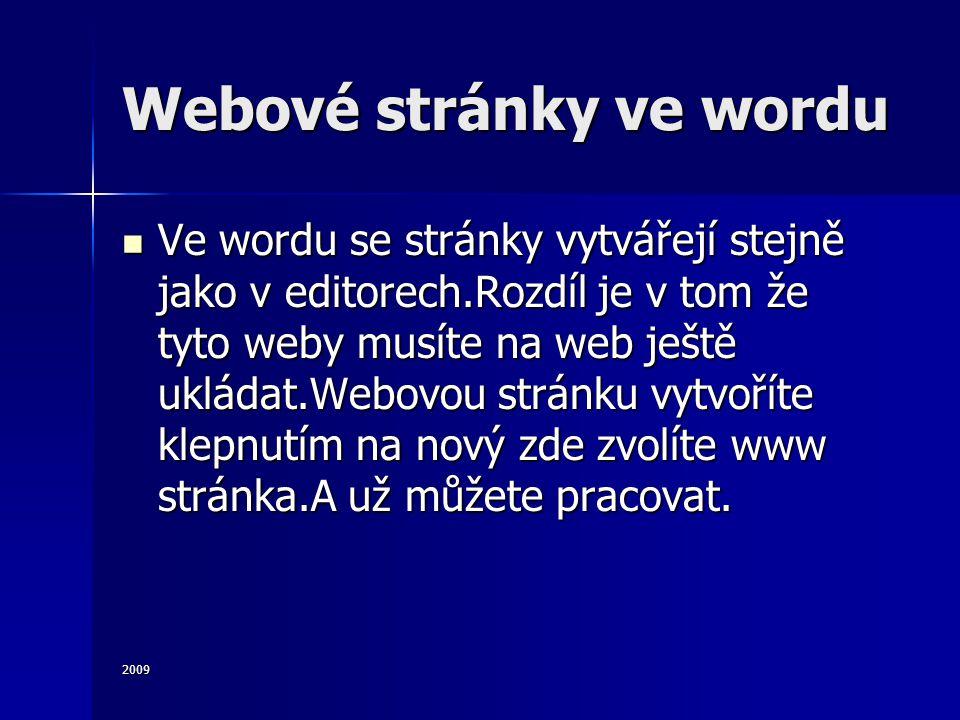2009 Webové stránky ve wordu Ve wordu se stránky vytvářejí stejně jako v editorech.Rozdíl je v tom že tyto weby musíte na web ještě ukládat.Webovou stránku vytvoříte klepnutím na nový zde zvolíte www stránka.A už můžete pracovat.