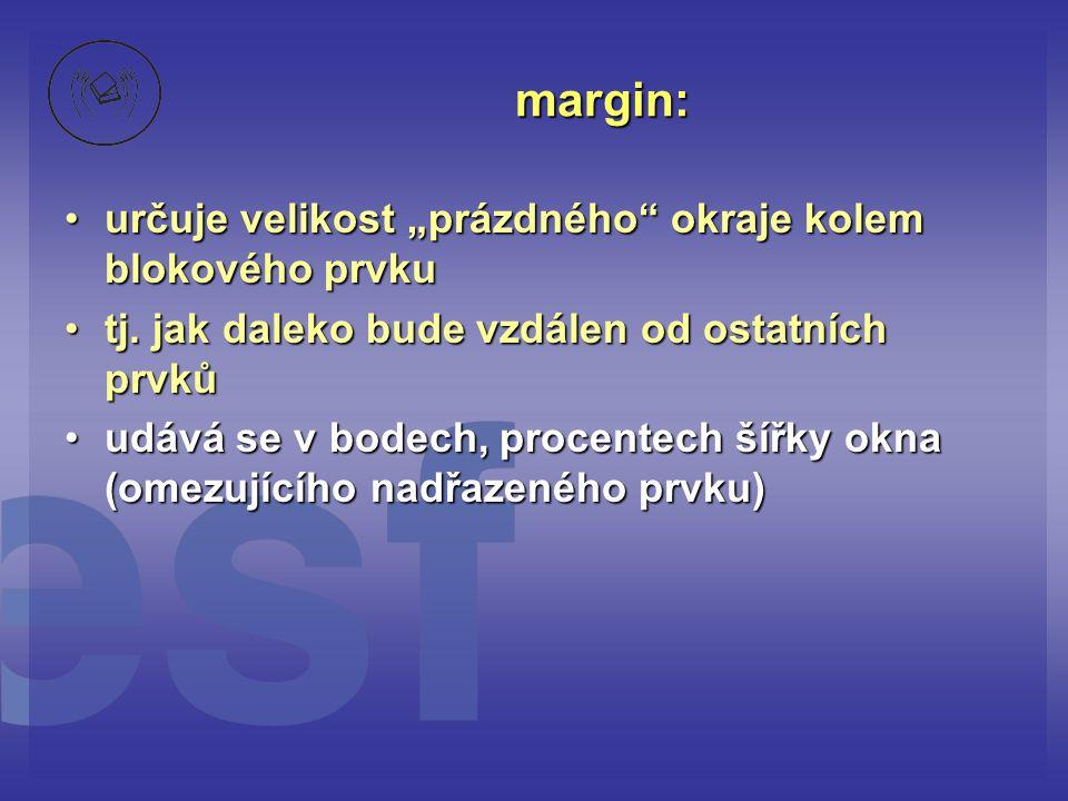 """margin: určuje velikost """"prázdného"""" okraje kolem blokového prvkuurčuje velikost """"prázdného"""" okraje kolem blokového prvku tj. jak daleko bude vzdálen o"""