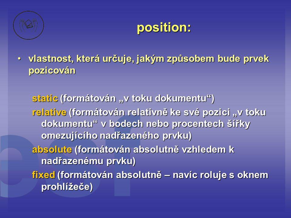 position: vlastnost, která určuje, jakým způsobem bude prvek pozicovánvlastnost, která určuje, jakým způsobem bude prvek pozicován static (formátován