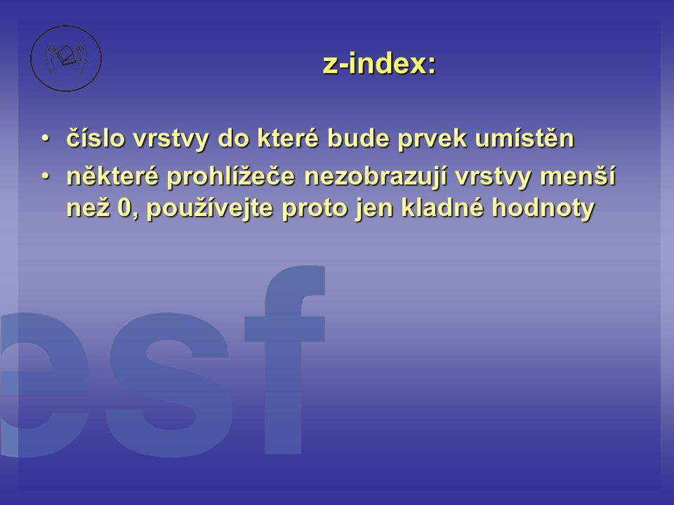 z-index: číslo vrstvy do které bude prvek umístěnčíslo vrstvy do které bude prvek umístěn některé prohlížeče nezobrazují vrstvy menší než 0, používejt
