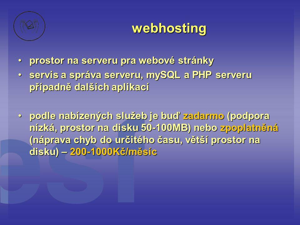webhosting prostor na serveru pra webové stránkyprostor na serveru pra webové stránky servis a správa serveru, mySQL a PHP serveru případně dalších aplikacíservis a správa serveru, mySQL a PHP serveru případně dalších aplikací podle nabízených služeb je buď zadarmo (podpora nízká, prostor na disku 50-100MB) nebo zpoplatněná (náprava chyb do určitého času, větší prostor na disku) – 200-1000Kč/měsícpodle nabízených služeb je buď zadarmo (podpora nízká, prostor na disku 50-100MB) nebo zpoplatněná (náprava chyb do určitého času, větší prostor na disku) – 200-1000Kč/měsíc