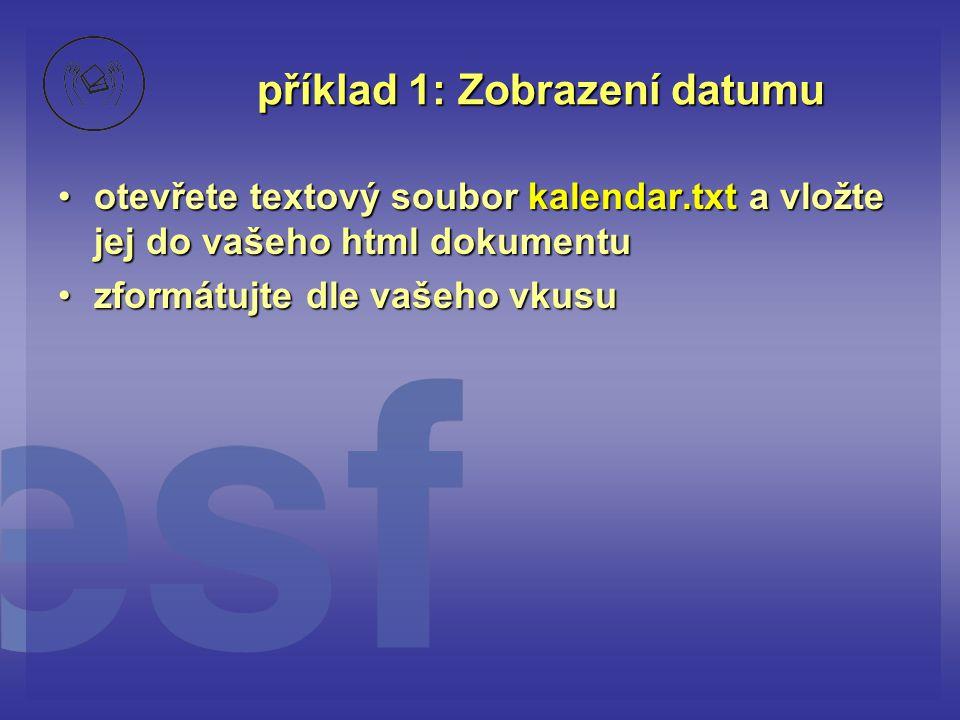 příklad 1: Zobrazení datumu otevřete textový soubor kalendar.txt a vložte jej do vašeho html dokumentuotevřete textový soubor kalendar.txt a vložte je