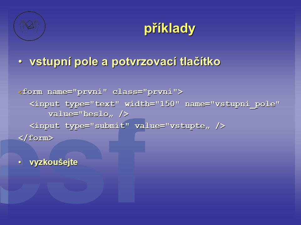 příklady vstupní pole a potvrzovací tlačítkovstupní pole a potvrzovací tlačítko </form> vyzkoušejtevyzkoušejte