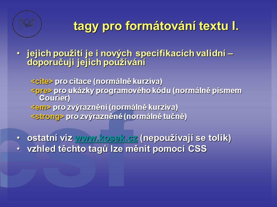 tagy pro formátování textu I. jejich použití je i nových specifikacích validní – doporučuji jejich používáníjejich použití je i nových specifikacích v