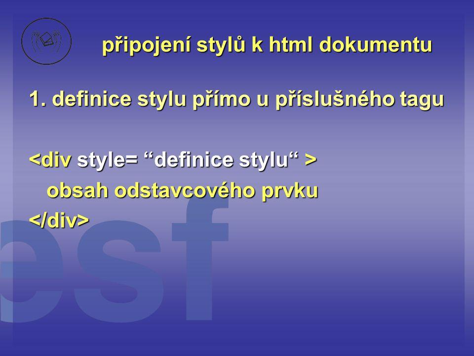 připojení stylů k html dokumentu 1. definice stylu přímo u příslušného tagu obsah odstavcového prvku </div>