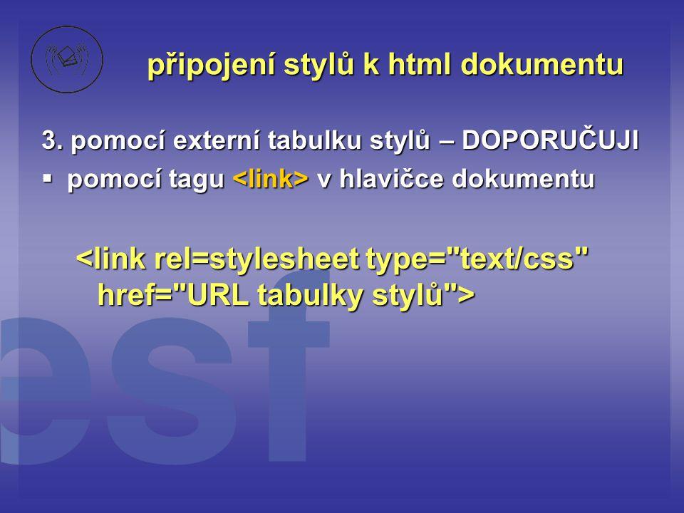 připojení stylů k html dokumentu 3. pomocí externí tabulku stylů – DOPORUČUJI  pomocí tagu v hlavičce dokumentu