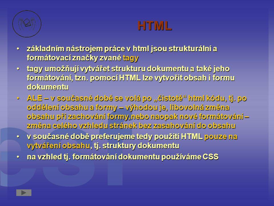 HTML základním nástrojem práce v html jsou strukturální a formátovací značky zvané tagyzákladním nástrojem práce v html jsou strukturální a formátovací značky zvané tagy tagy umožňují vytvářet strukturu dokumentu a také jeho formátování, tzn.