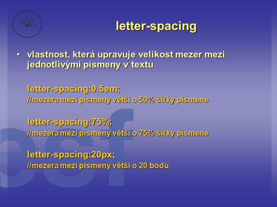letter-spacing vlastnost, která upravuje velikost mezer mezi jednotlivými písmeny v textuvlastnost, která upravuje velikost mezer mezi jednotlivými pí
