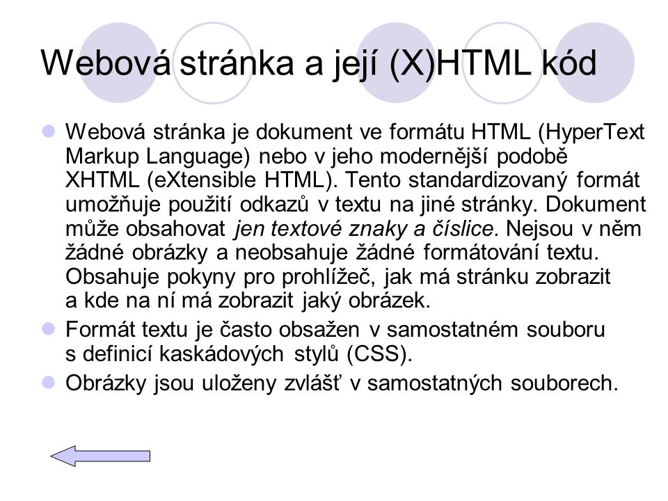 Webová stránka a její (X)HTML kód Webová stránka je dokument ve formátu HTML (HyperText Markup Language) nebo v jeho modernější podobě XHTML (eXtensib