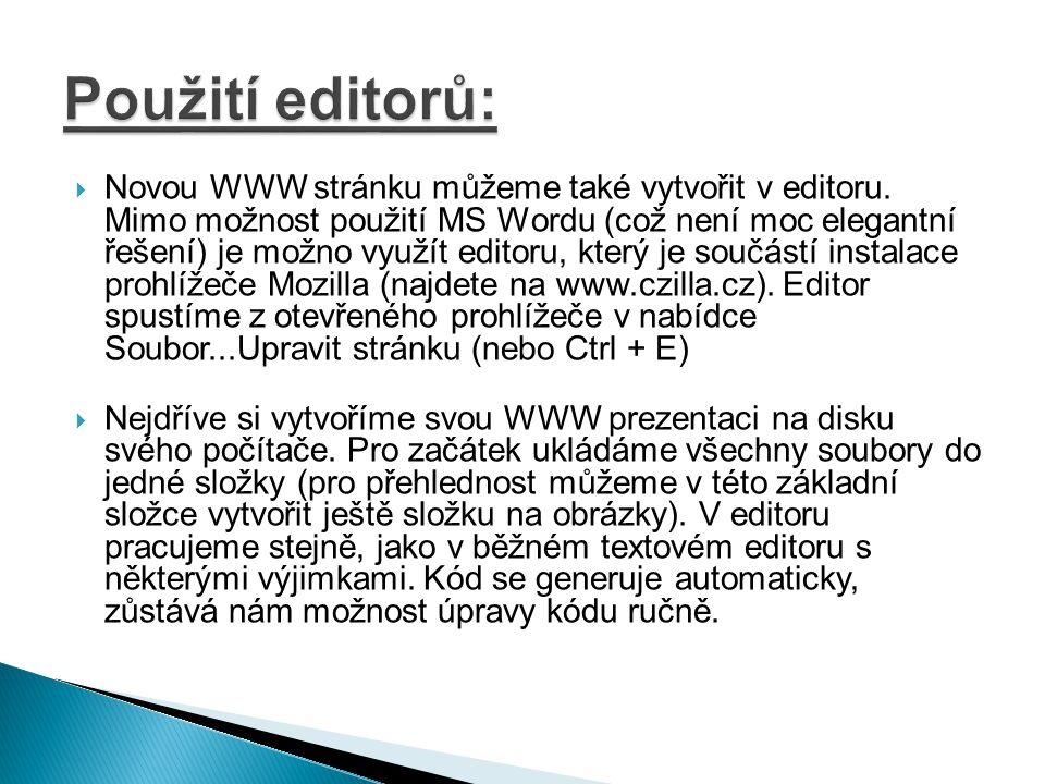  Novou WWW stránku můžeme také vytvořit v editoru. Mimo možnost použití MS Wordu (což není moc elegantní řešení) je možno využít editoru, který je so