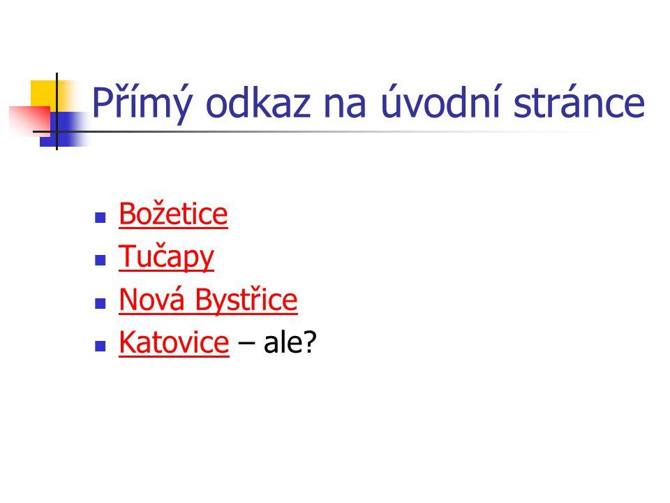 Přímý odkaz na úvodní stránce Božetice Tučapy Nová Bystřice Katovice – ale Katovice