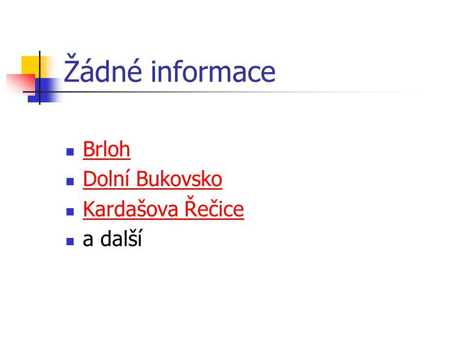 Žádné informace Brloh Dolní Bukovsko Kardašova Řečice a další