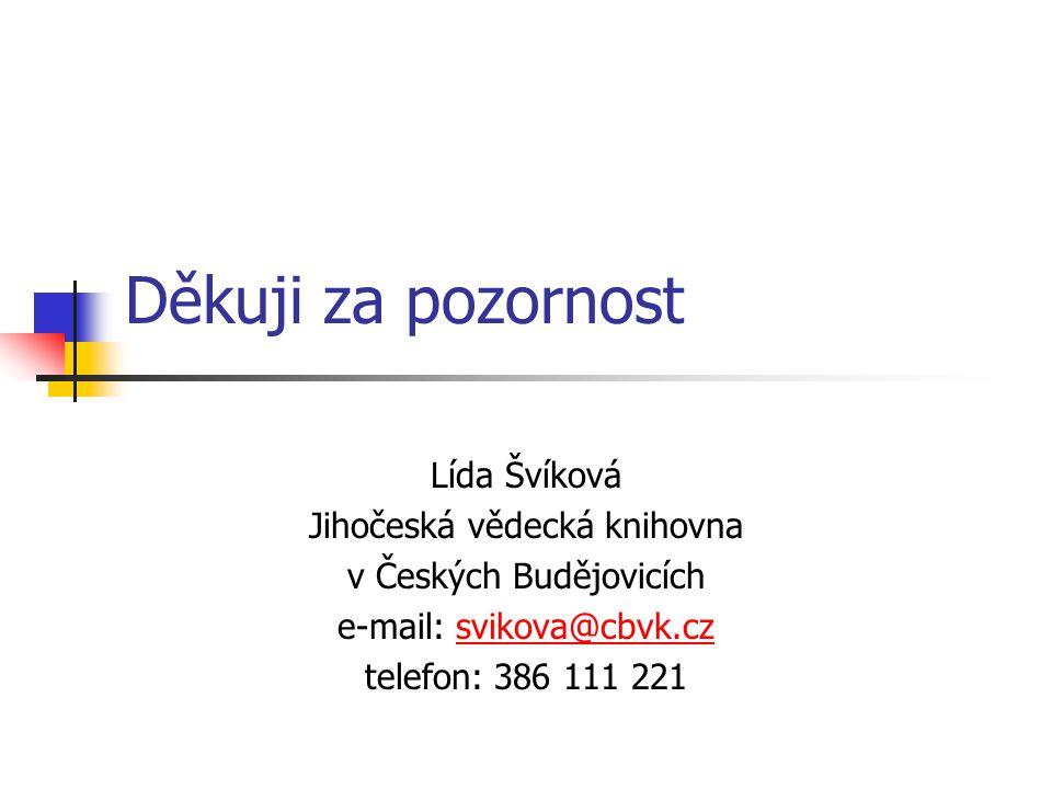 Děkuji za pozornost Lída Švíková Jihočeská vědecká knihovna v Českých Budějovicích e-mail: svikova@cbvk.czsvikova@cbvk.cz telefon: 386 111 221