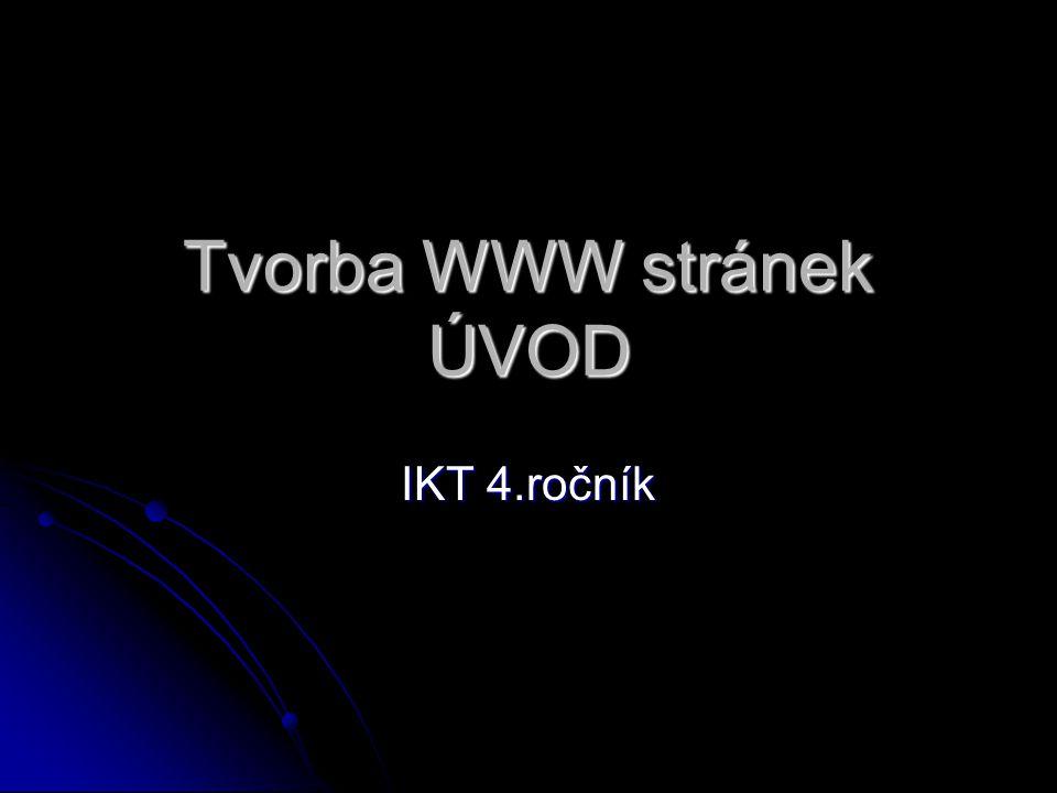 Tvorba WWW stránek ÚVOD IKT 4.ročník