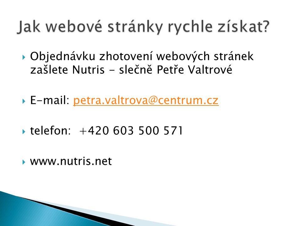  Objednávku zhotovení webových stránek zašlete Nutris - slečně Petře Valtrové  E-mail: petra.valtrova@centrum.czpetra.valtrova@centrum.cz  telefon: +420 603 500 571  www.nutris.net