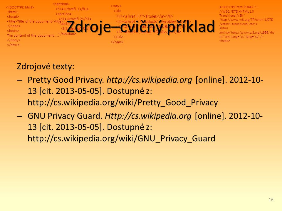 Title of the document The content of the document...... Úroveň 1 Úroveň 2 Úroveň 3 Titulek Výrobky Služby O nás Zdroje–cvičný příklad Zdrojové texty:
