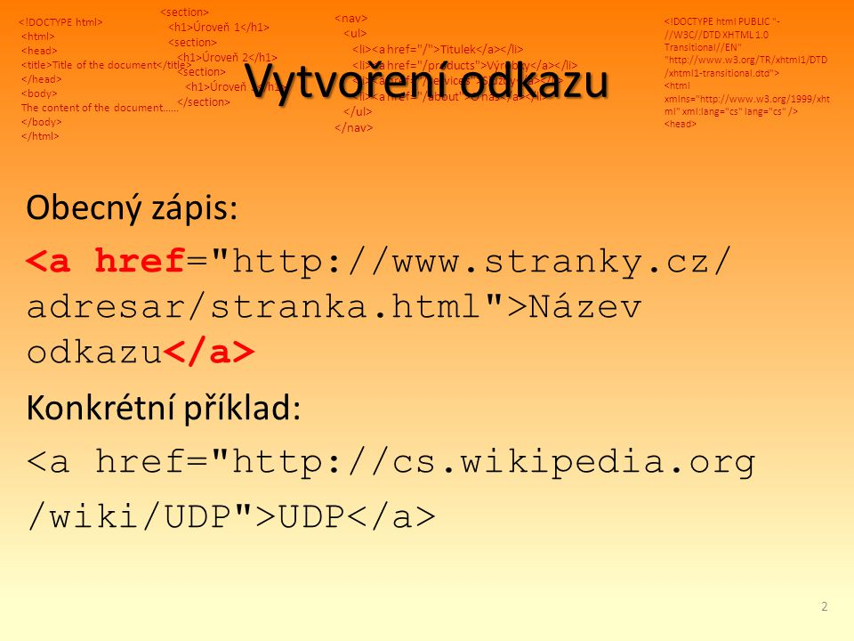 Title of the document The content of the document...... Úroveň 1 Úroveň 2 Úroveň 3 Titulek Výrobky Služby O nás Vytvoření odkazu Obecný zápis: Název o