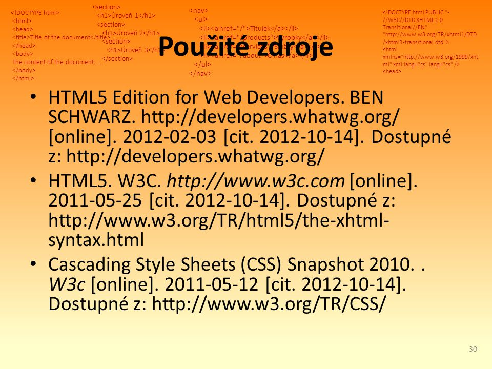 Title of the document The content of the document...... Úroveň 1 Úroveň 2 Úroveň 3 Titulek Výrobky Služby O nás Použité zdroje HTML5 Edition for Web D