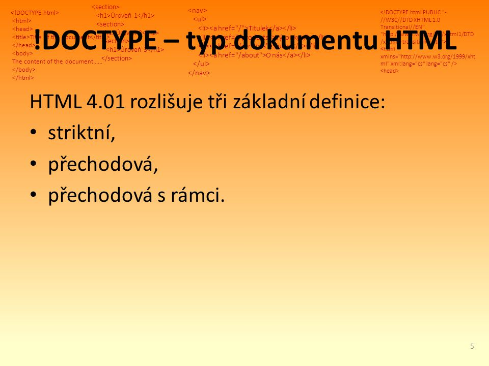 Title of the document The content of the document...... Úroveň 1 Úroveň 2 Úroveň 3 Titulek Výrobky Služby O nás !DOCTYPE – typ dokumentu HTML HTML 4.0