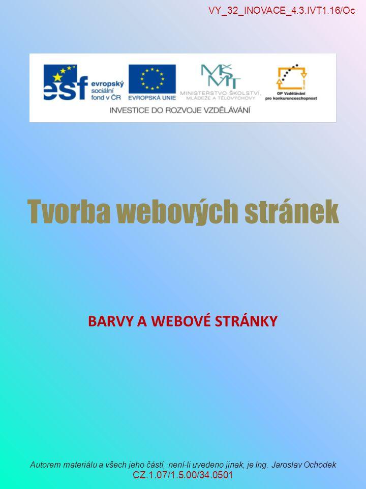 VY_32_INOVACE_4.3.IVT1.16/Oc Autorem materiálu a všech jeho částí, není-li uvedeno jinak, je Ing. Jaroslav Ochodek CZ.1.07/1.5.00/34.0501 Tvorba webov