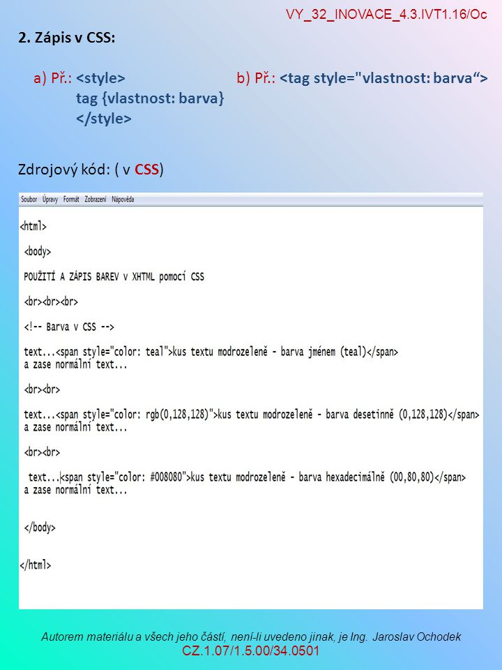 VY_32_INOVACE_4.3.IVT1.16/Oc Autorem materiálu a všech jeho částí, není-li uvedeno jinak, je Ing. Jaroslav Ochodek CZ.1.07/1.5.00/34.0501 Zdrojový kód