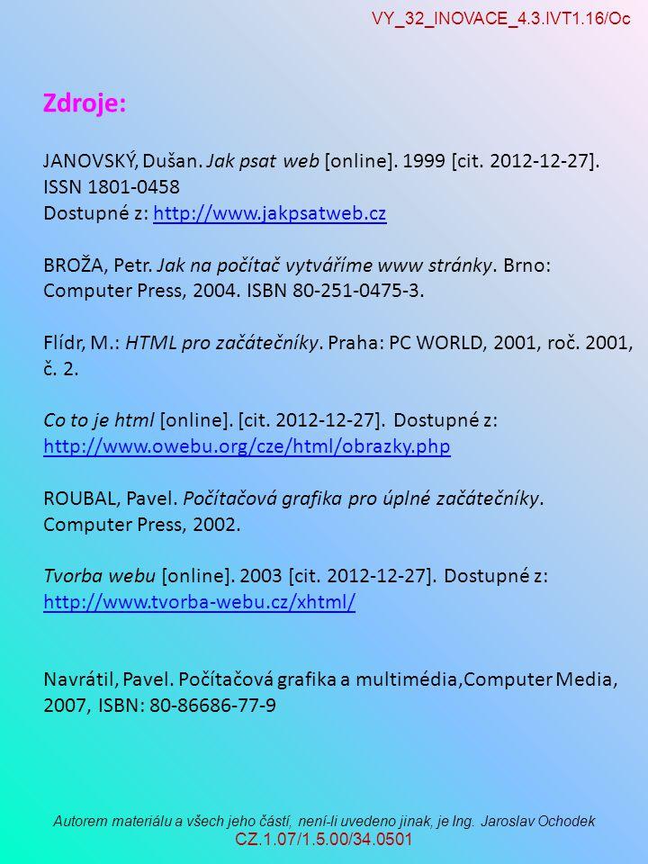 VY_32_INOVACE_4.3.IVT1.16/Oc Autorem materiálu a všech jeho částí, není-li uvedeno jinak, je Ing. Jaroslav Ochodek CZ.1.07/1.5.00/34.0501 Zdroje: JANO