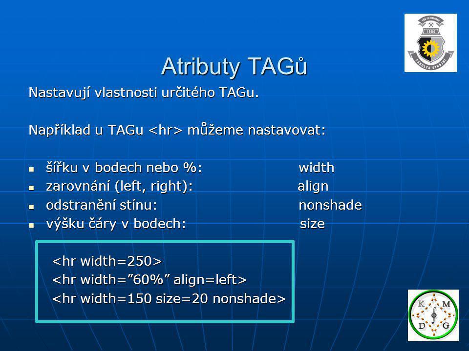 Atributy TAGů Nastavují vlastnosti určitého TAGu. Například u TAGu můžeme nastavovat: šířku v bodech nebo %: width šířku v bodech nebo %: width zarovn