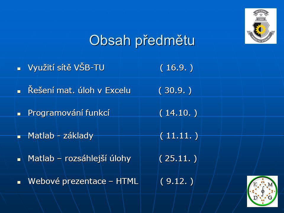 Obsah předmětu Využití sítě VŠB-TU ( 16.9. ) Využití sítě VŠB-TU ( 16.9. ) Řešení mat. úloh v Excelu ( 30.9. ) Řešení mat. úloh v Excelu ( 30.9. ) Pro