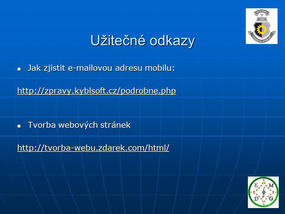 Užitečné odkazy Jak zjistit e-mailovou adresu mobilu: Jak zjistit e-mailovou adresu mobilu: http://zpravy.kyblsoft.cz/podrobne.php Tvorba webových str