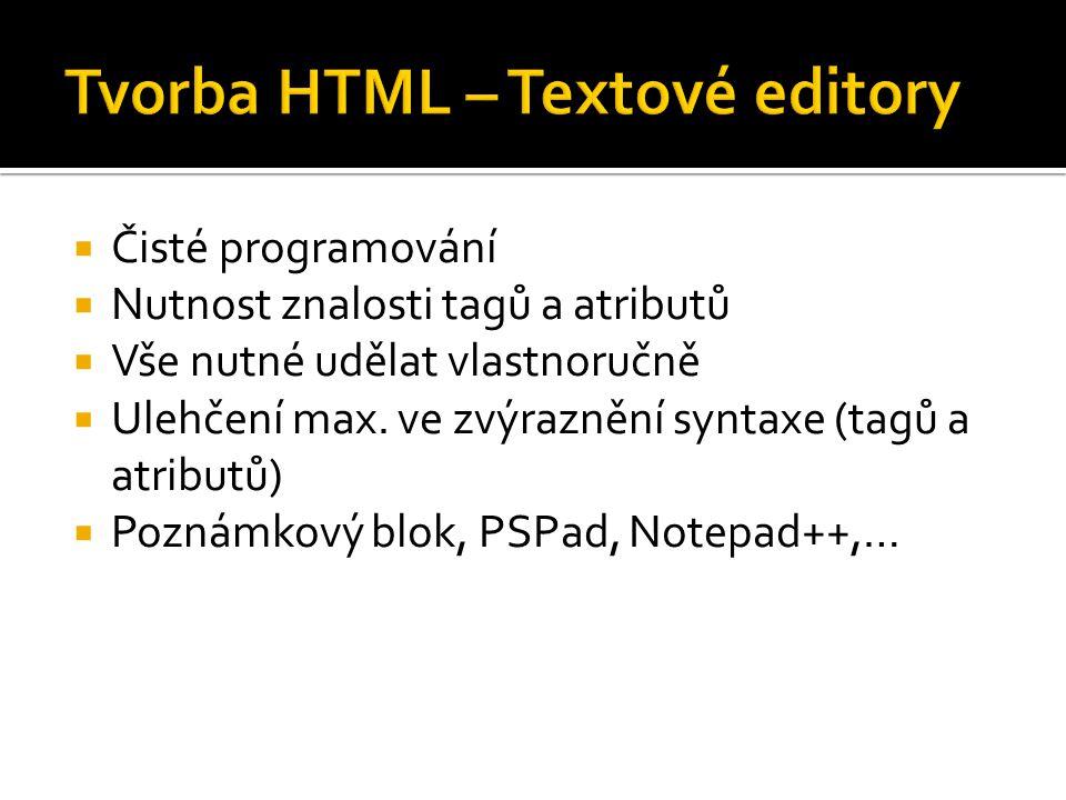  Čisté programování  Nutnost znalosti tagů a atributů  Vše nutné udělat vlastnoručně  Ulehčení max.