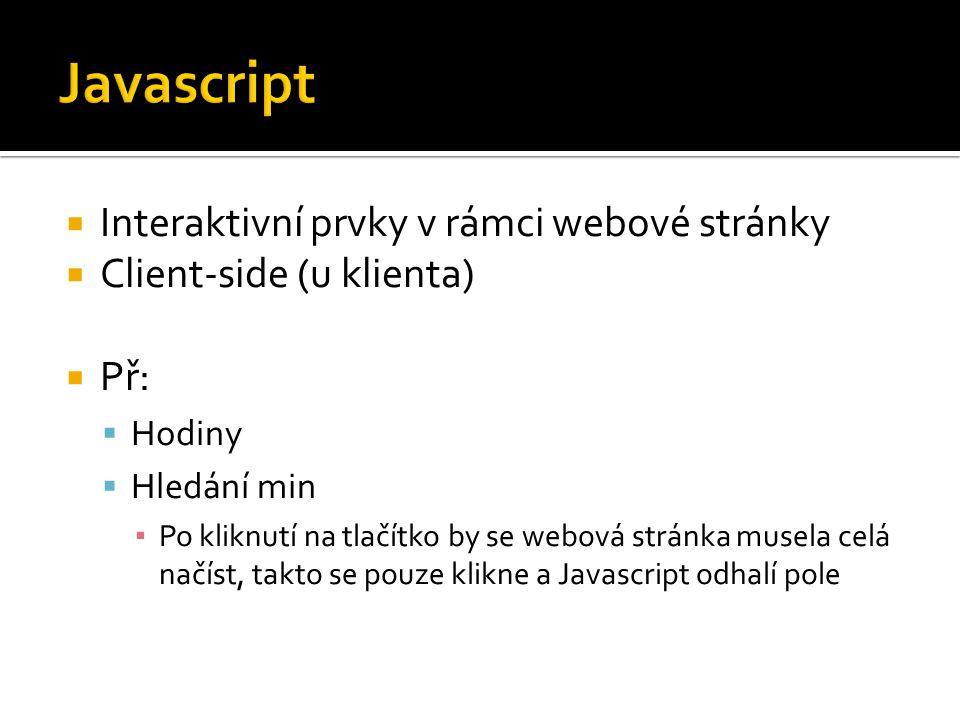  Interaktivní prvky v rámci webové stránky  Client-side (u klienta)  Př:  Hodiny  Hledání min ▪ Po kliknutí na tlačítko by se webová stránka musela celá načíst, takto se pouze klikne a Javascript odhalí pole