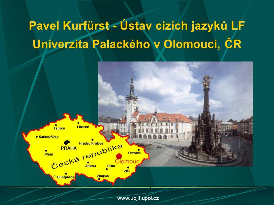 www.ucjlf.upol.cz Pavel Kurfürst - Ústav cizích jazyků LF Univerzita Palackého v Olomouci, ČR