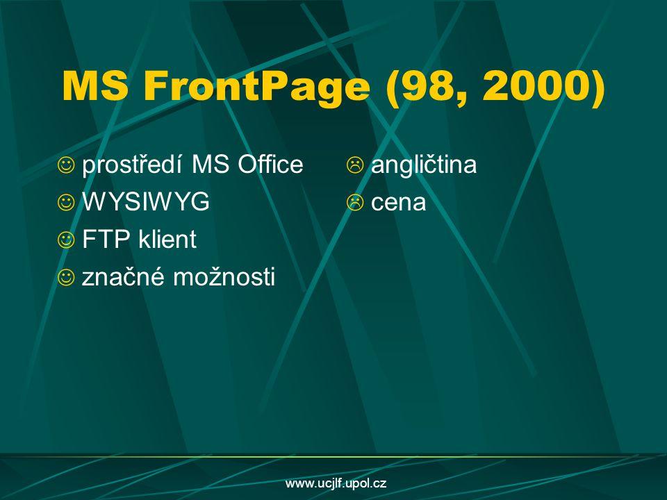 www.ucjlf.upol.cz MS FrontPage (98, 2000) prostředí MS Office WYSIWYG FTP klient značné možnosti  angličtina  cena