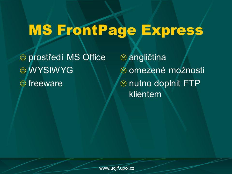 www.ucjlf.upol.cz MS FrontPage Express prostředí MS Office WYSIWYG freeware  angličtina  omezené možnosti  nutno doplnit FTP klientem