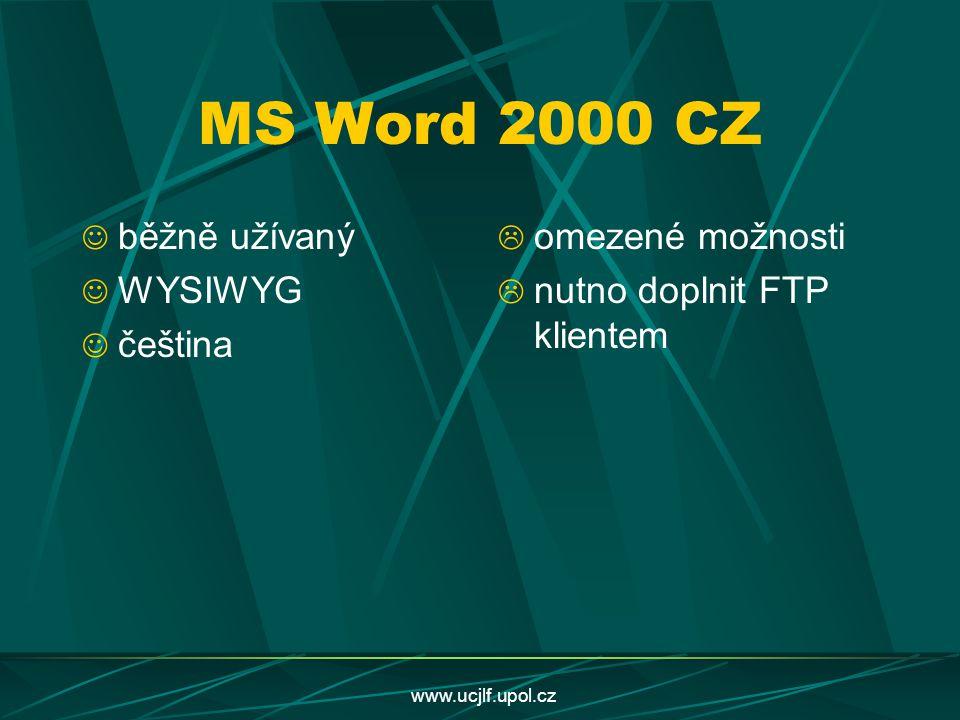 www.ucjlf.upol.cz MS Word 2000 CZ běžně užívaný WYSIWYG čeština  omezené možnosti  nutno doplnit FTP klientem