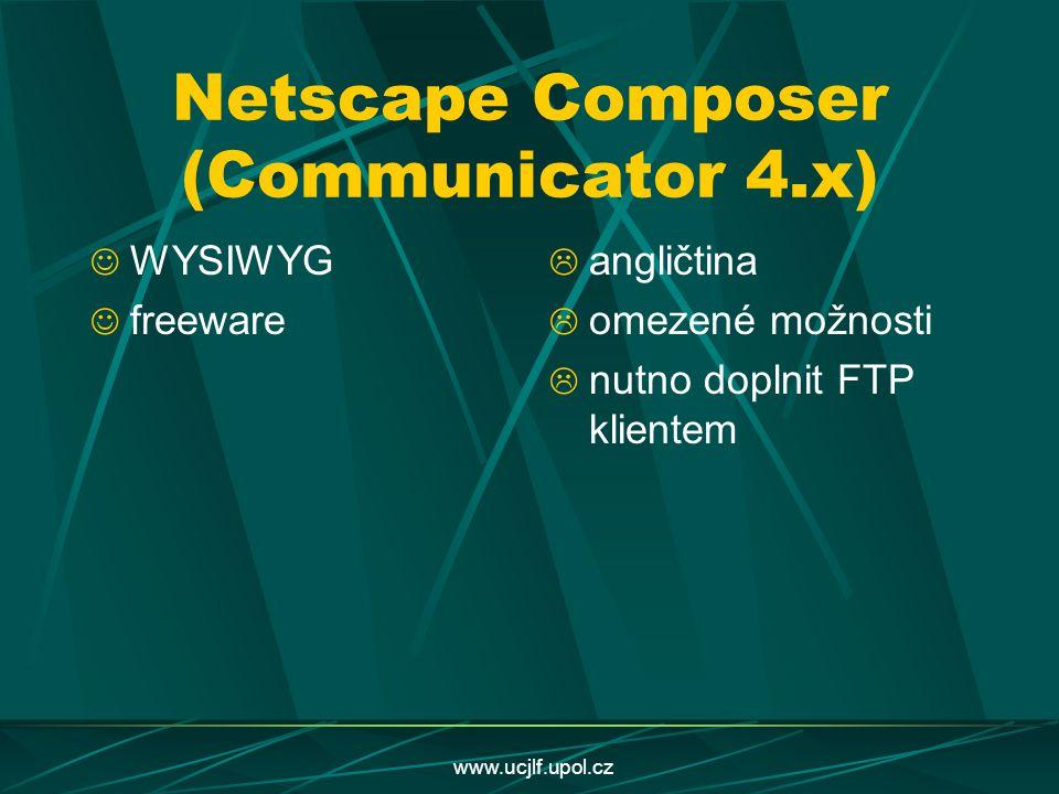 www.ucjlf.upol.cz Netscape Composer (Communicator 4.x) WYSIWYG freeware  angličtina  omezené možnosti  nutno doplnit FTP klientem