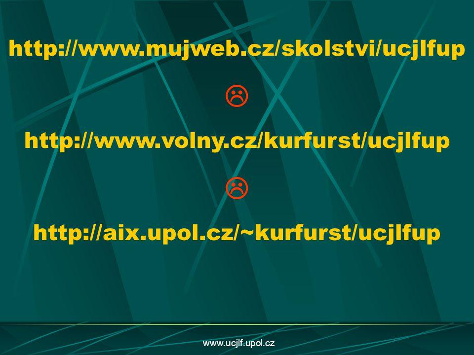 www.ucjlf.upol.cz http://www.mujweb.cz/skolstvi/ucjlfup  http://www.volny.cz/kurfurst/ucjlfup  http://aix.upol.cz/~kurfurst/ucjlfup