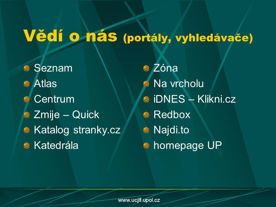 www.ucjlf.upol.cz Vědí o nás (portály, vyhledávače) Seznam Atlas Centrum Zmije – Quick Katalog stranky.cz Katedrála Zóna Na vrcholu iDNES – Klikni.cz