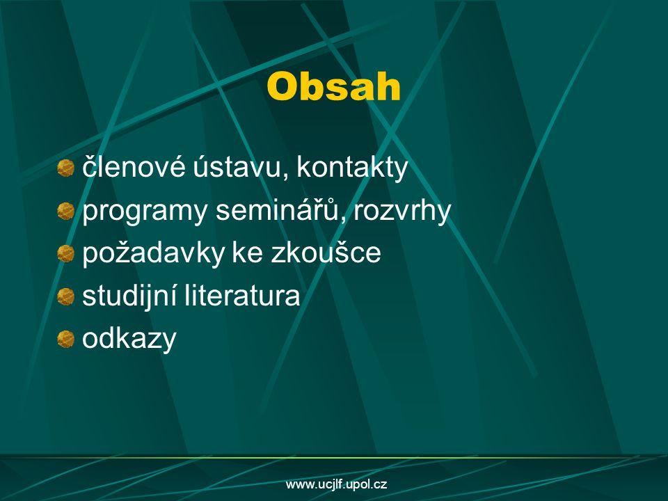 www.ucjlf.upol.cz Obsah cvičení pro samostudium informace pro anglický program informace pro doktorský program informace o stážích, kursech info pro zápis e-mailem