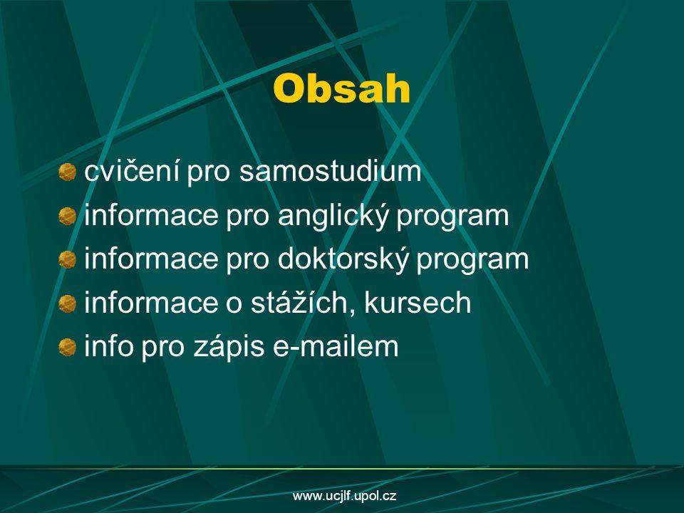 www.ucjlf.upol.cz Obsah cvičení pro samostudium informace pro anglický program informace pro doktorský program informace o stážích, kursech info pro z