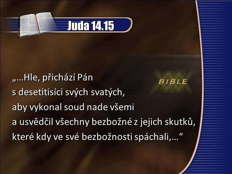 """Juda 14.15 """"…Hle, přichází Pán s desetitisíci svých svatých, aby vykonal soud nade všemi a usvědčil všechny bezbožné z jejich skutků, které kdy ve své bezbožnosti spáchali,… """"…Hle, přichází Pán s desetitisíci svých svatých, aby vykonal soud nade všemi a usvědčil všechny bezbožné z jejich skutků, které kdy ve své bezbožnosti spáchali,…"""