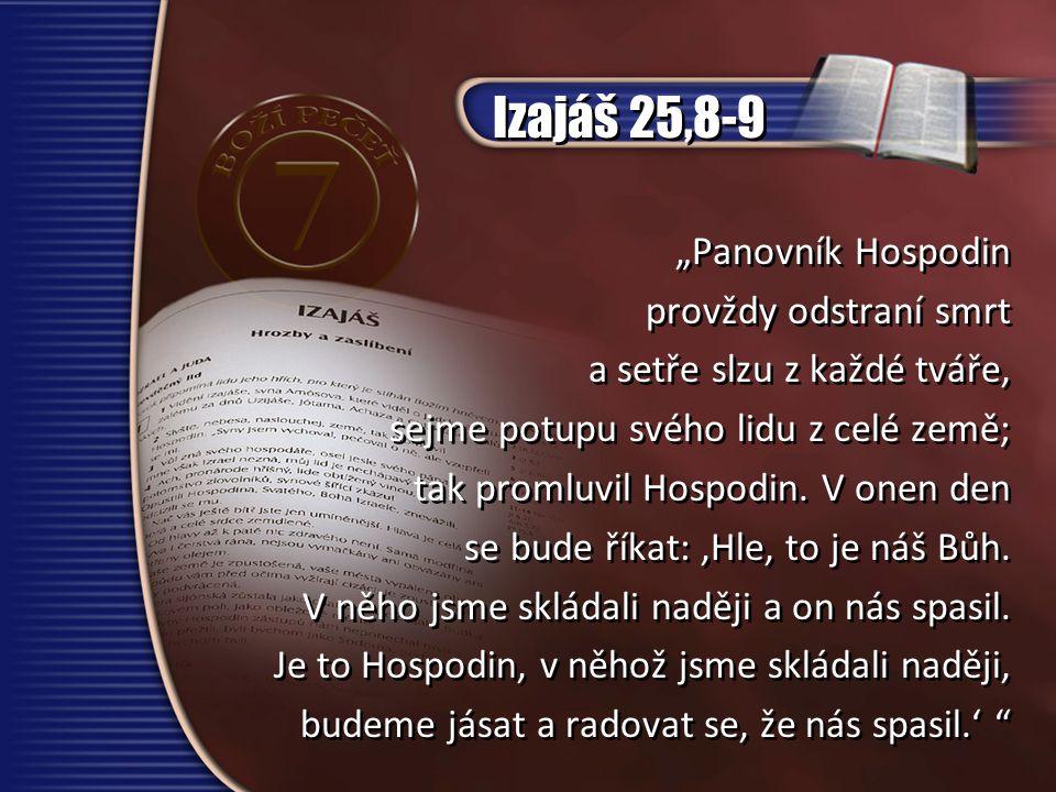 """Izajáš 25,8-9 """"Panovník Hospodin provždy odstraní smrt a setře slzu z každé tváře, sejme potupu svého lidu z celé země; tak promluvil Hospodin."""