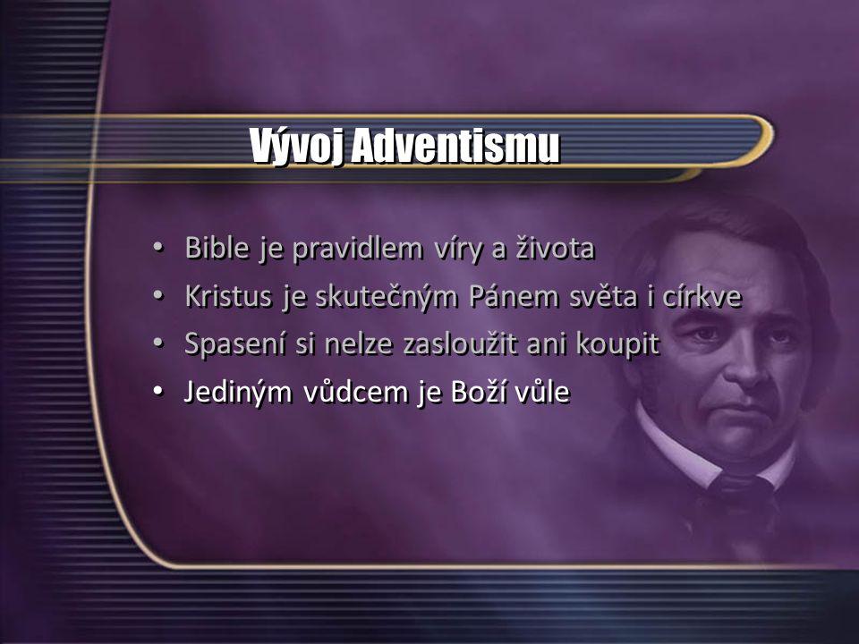 Vývoj Adventismu Bible je pravidlem víry a života Kristus je skutečným Pánem světa i církve Spasení si nelze zasloužit ani koupit Jediným vůdcem je Boží vůle Bible je pravidlem víry a života Kristus je skutečným Pánem světa i církve Spasení si nelze zasloužit ani koupit Jediným vůdcem je Boží vůle