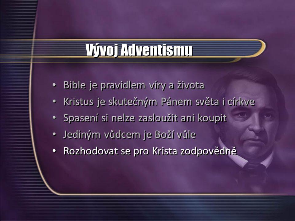 Vývoj Adventismu Bible je pravidlem víry a života Kristus je skutečným Pánem světa i církve Spasení si nelze zasloužit ani koupit Jediným vůdcem je Bo