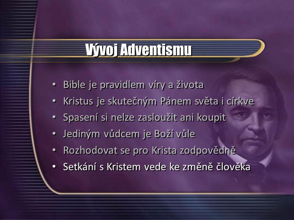 Vývoj Adventismu Bible je pravidlem víry a života Kristus je skutečným Pánem světa i církve Spasení si nelze zasloužit ani koupit Jediným vůdcem je Boží vůle Rozhodovat se pro Krista zodpovědně Setkání s Kristem vede ke změně člověka Bible je pravidlem víry a života Kristus je skutečným Pánem světa i církve Spasení si nelze zasloužit ani koupit Jediným vůdcem je Boží vůle Rozhodovat se pro Krista zodpovědně Setkání s Kristem vede ke změně člověka
