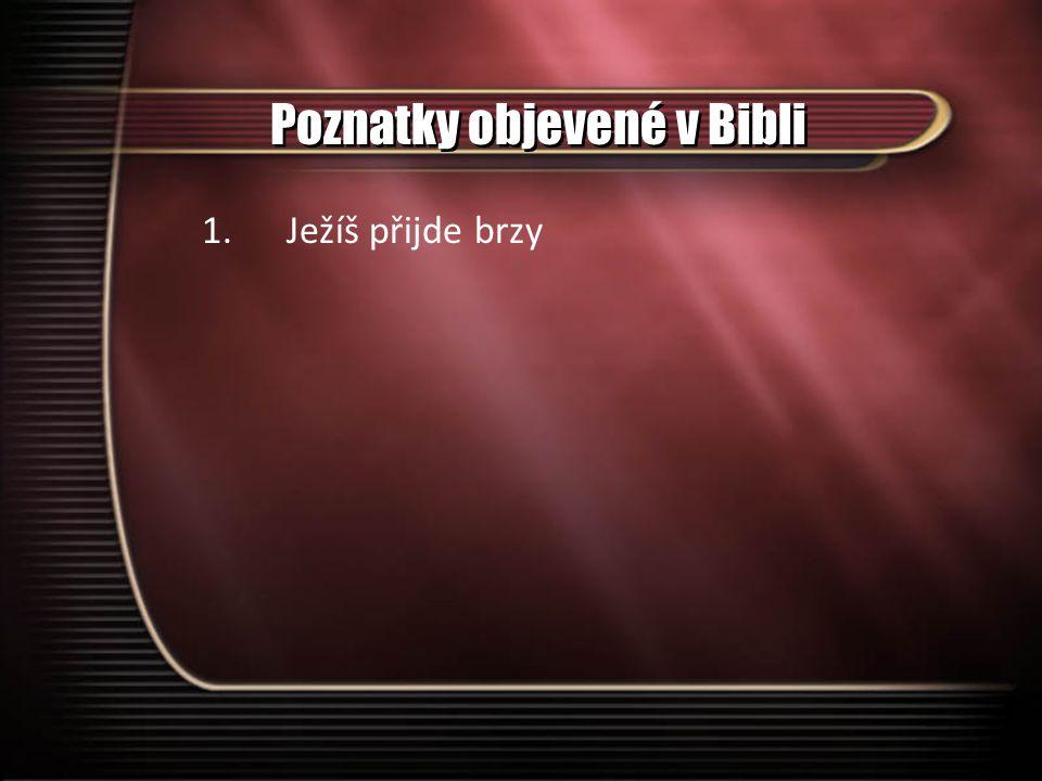 Poznatky objevené v Bibli 1.Ježíš přijde brzy
