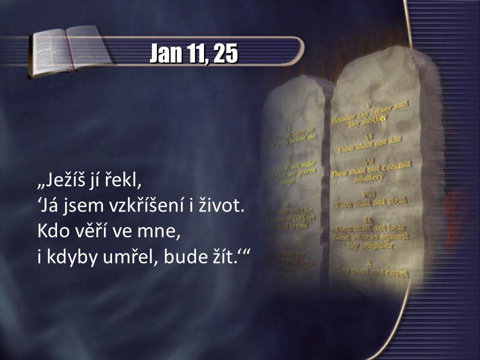 """Jan 11, 25 """"Ježíš jí řekl, 'Já jsem vzkříšení i život. Kdo věří ve mne, i kdyby umřel, bude žít.'"""
