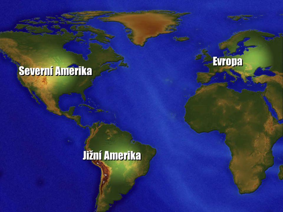 Severní Amerika Jižní Amerika Evropa
