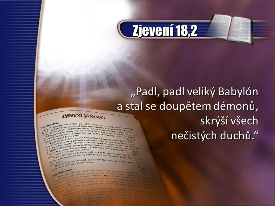 """Zjevení 18,2 """"Padl, padl veliký Babylón a stal se doupětem démonů, skrýší všech nečistých duchů."""